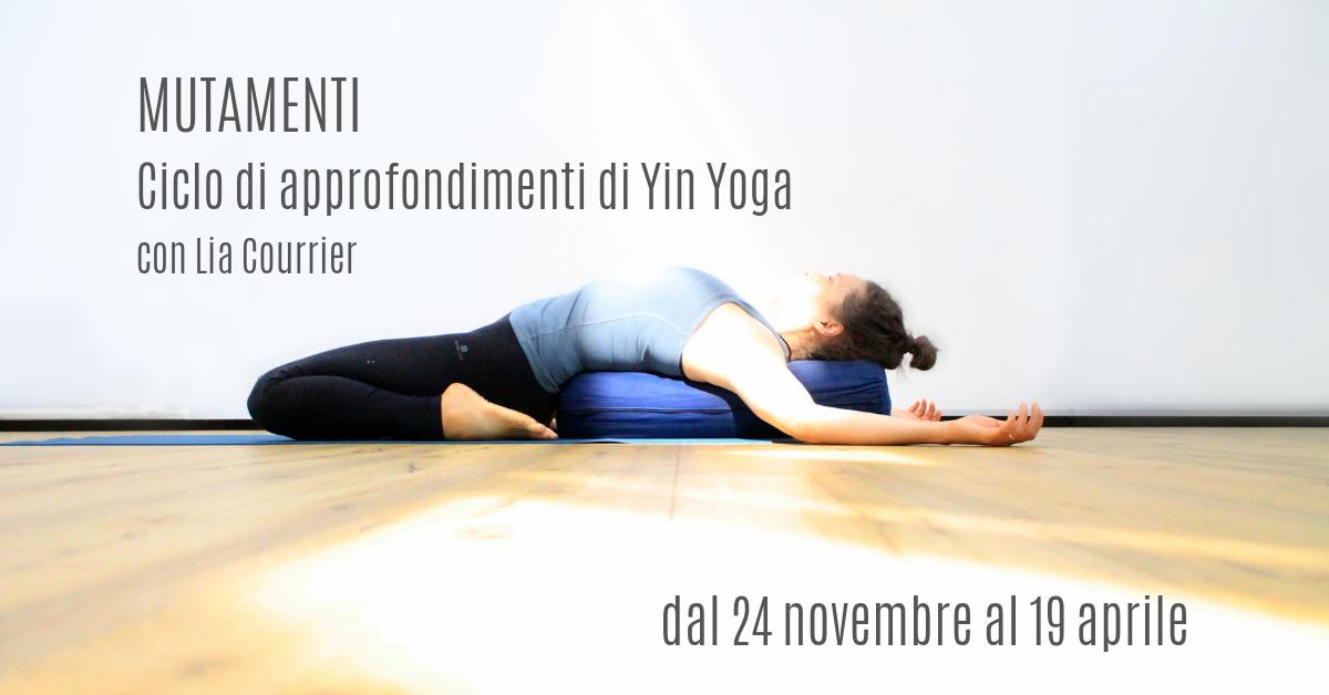 MUTAMENTI – Ciclo Di Approfondimenti Di Yin Yoga Con Lia Courrier – Novembre 2019, Aprile 2020
